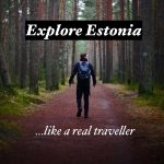 Don't be a Tourist in Estonia!  Explore like a real traveller.